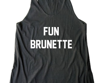Fun Brunette Tshirt Fashion Shirt Teen Shirt Instagram Quote Shirt Tumblr Shirt Funny Tank  Women Shirt Racerback Women Tank Top Teen Tshirt