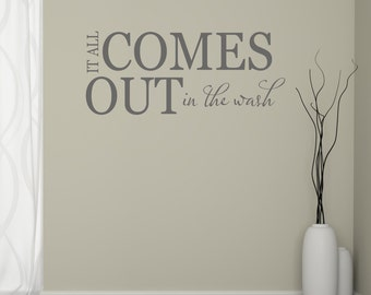 Laundry Wall Decal - All Comes Out In The Wash - Laundry Stickers - Laundry Room Decor - Laundry Room Art - Quote Wall Decal - QU141