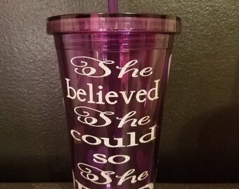 She believed she could so she did tumbler