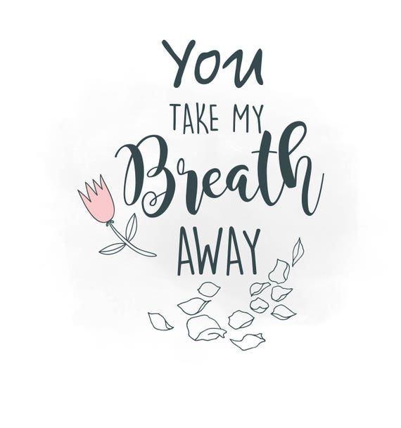 You Take My Breath Away Svg Clipart Romantic Love Quote Word Art Love Svg Decal Cut File Rose Petals Svg Clipart Svg Png Jpeg Cricut From