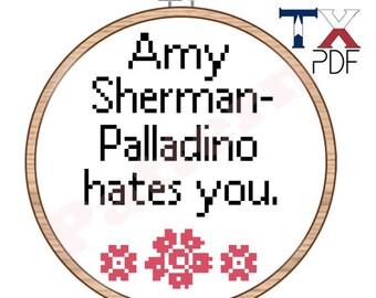 """Pattern: 6"""" Cross Stitch - Amy Sherman-Palladino Hates You - Gilmore Girls"""