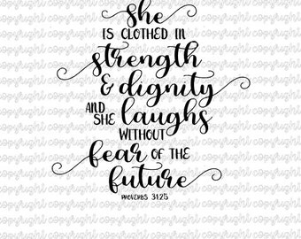 She is clothed in strength and dignity and she laughs without fear of the future- proverbs 31- svg- cut file- silhouette- cameo- cricut