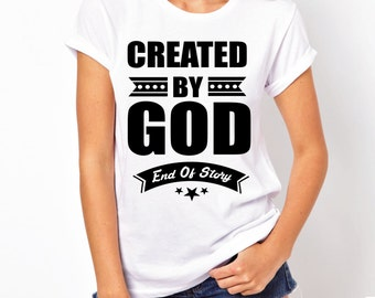 Created By God - T-Shirt, fashion tee, God inspired tee, tee, shirt, white tee, christian art, back and white, fashion, MEDIUM - LRG & XL.