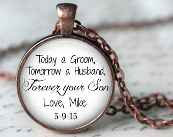 Today a Groom, Tomorrow a Husband, Forever Your Son - Personalized with Name and Date - Pendant, Necklace or Key Chain - Choice of 4 Colors