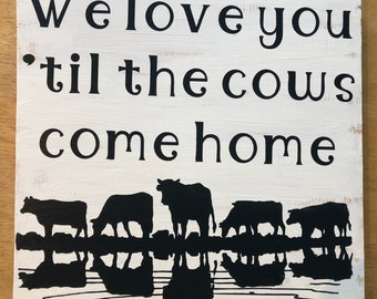 We love you 'til the cows come home wooden sign