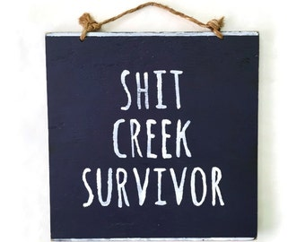 Shit Creek Survivor Wood Sign / Funny Sign / Wall Decor / Funny Gift / Recovery Gift / Sympathy Gift / Gifts for Him / Gifts for Her