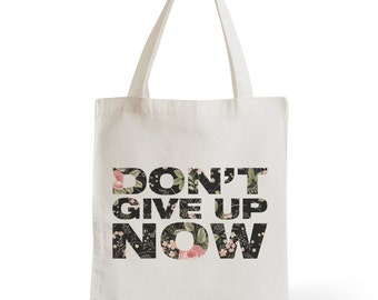 Bag Tote Bag Don't Give Up Now, gift for her, typography, statement, quote