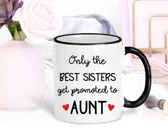 Only the Best Sisters Get Promoted to Aunt | Baby Reveal Mug | Pregnancy Announcement | New Auntie | Gift for Sister