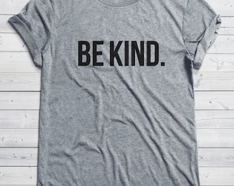 Be Kind Shirt | Kindness, Be Nice, Be Kind, Antibullying, Kind Campaign, Womans Tee, Unisex Tee