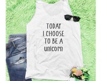 Today i choose to be a unicorn shirt funny shirt women workout tank graphic shirt cool top women tank top unisex off-white shirt size S M L
