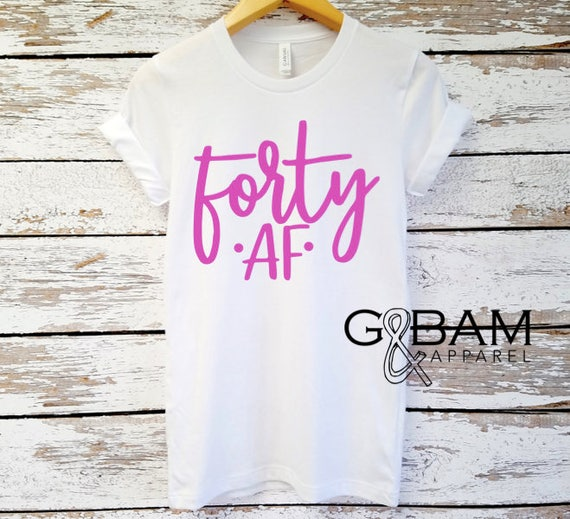Forty AF Shirt //Birthday Shirt or Tank // Ladies Birthday shirt // Any age // Customizable Birthday //