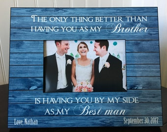Best man personalized picture frame // wedding gift Groomsmen  // The only thing better than having you as my brother // 4x6 photo