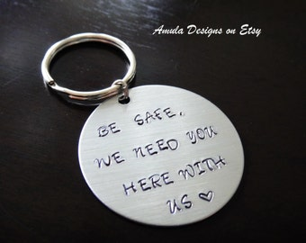 Be Safe We need you here with us Fathers Day Police Wife Graduation Coin Gift Hand stamped Key Chain