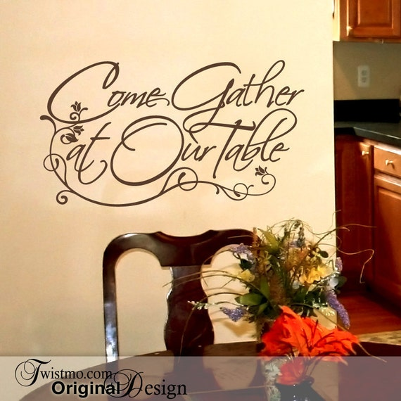 Vinyl Wall Decal Come Gather At Our Table Words For