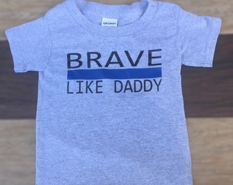 Toddler shirt, Brave like daddy shirt, police officer, law enforcement, thin blue line, blue line, back the blue, toddler tee, infant tee,