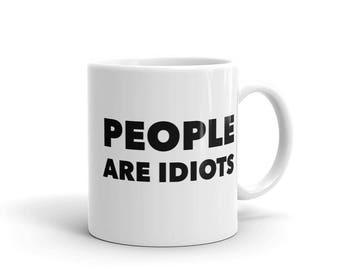 People Are Idiots Mug