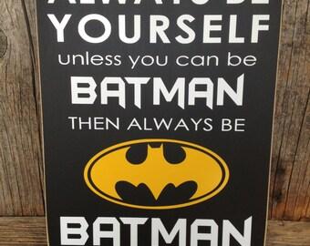 BATMAN sign, Always be YOURSELF, always be batman, superhero sign, batman decor, nursery decor, batman wall art, batman, batman wall decor,