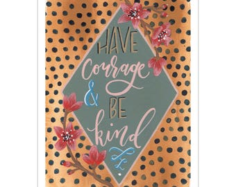Have Courage and Be Kind Hand Lettered Watercolor Painting- Print