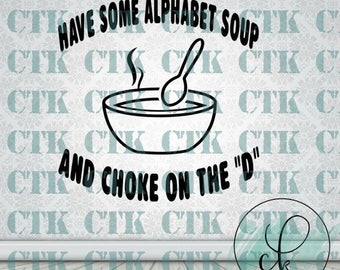 SVG Cut File,Cricut,Stencil,T-shirt,Mug,Tumbler, Adult Humor, Funny, Alphabet soup, choke on the D