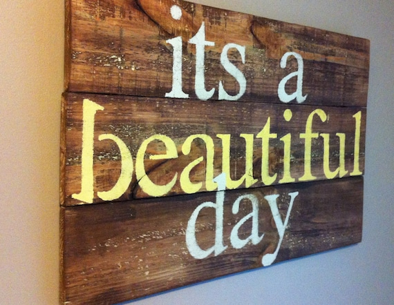 song quote its a beautiful day reclaimed wood. Black Bedroom Furniture Sets. Home Design Ideas