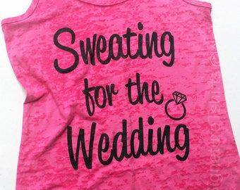 Sweating for the Wedding Tank Top. Sweating for the Wedding Shirt. Sweating for the Wedding Burnout Racerback Tank Top. Bride Gym Shirt.