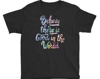 Believe There is Good in the World - Be the Good - Kids