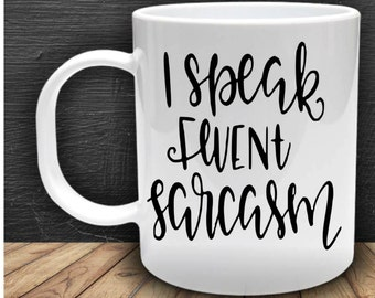 I speak fluent sarcasm, funny quirky mug ideal gift for friends family coworkers and more