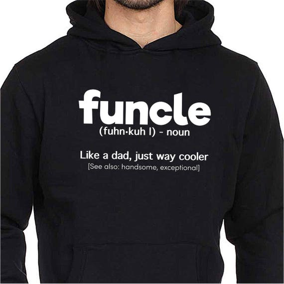 Funcle Definition Hoodie Funny Gift For Uncle Like A Dad But Way Cooler The Fun & Awesome Uncle Hooded Sweatshirt XkuEuK