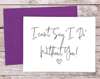I Can't Say I Do Without You Card, Will You Be My Bridesmaid Card, Will You Be My Maid of Honor Card, Bridesmaid Proposal - (FPS0061)