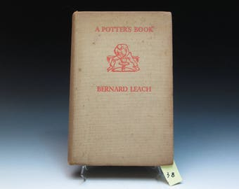FIRST EDITION Bernard Leach A Potter's Book, 1940 , Thee Book For All Potters, The 'Potter's Bible', Rare First Edition