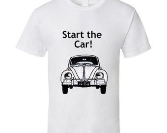 Start The Car T Shirt