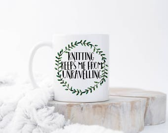Knitting Keeps Me From Unravelling Mug, Knitter Gift, Knitter Quote Mug, Knitting Mug, Funny Knitter Mug, Knitting Funny Knitter Gift Idea