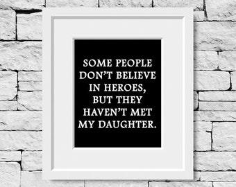 Daughter Quote, Daughter Print, Hero Print, Hero Quote, Hero Daughter, Daughter Gift, Survivor Print, Survivor Quote
