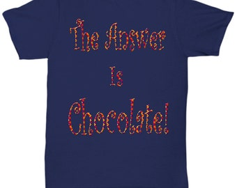 The Answer Is Chocolate Tshirt