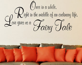 Once in a while, Right in the middle of an ordinary life, love gives us a fairy tale.  vinyl quote for wall
