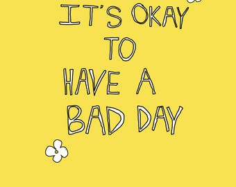 It's Okay To Have A Bad Day