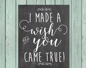I made a wish and you came true..Chalkboard Sign Digital File *****INSTANT DOWNLOAD**** Size 16x20, 11x14 and 8x10
