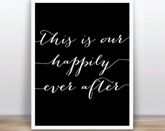 This is our happily ever after (11x14 inches / A3 size) ) White and Black