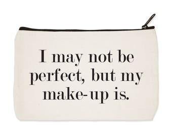 I May Not Be Perfect, But My Make-up is - Canvas Zip Pouch