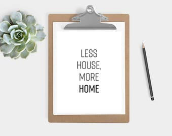 """DIGITAL DOWNLOAD - """"Less House, More Home"""" Print (5x7 & 8x10)"""