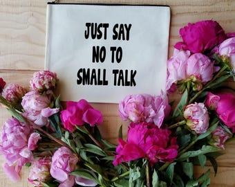 Just Say NO to Small Talk Makeup Bag