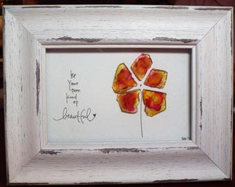 Be your own kind of beautiful - an original design combining an alcohol ink painted glass flower with unique hand lettering