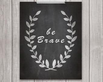Be Brave Print - 8x10 Nursery Art, Nursery Decor, Nursery Printable, Chalkboard Print, Wall Art, Digital Download