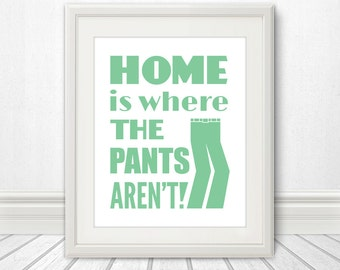 Home is Where the Pants Aren't, Clothing Print, Home Decor, Apartment Art, Funny Print, Art, Print, Poster, Wall Art, Bedroom, Bathroom