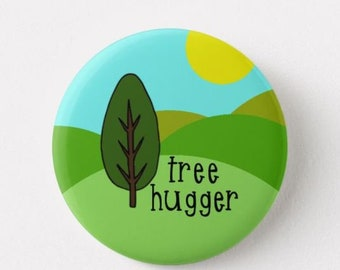 Tree Hugger   - Pin Back Badge - Fridge Magnet - Trees - Nature