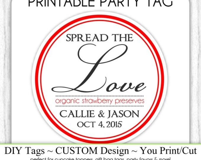 Spread the Love Wedding tag, CUSTOM DESIGN, Bridal Shower or Wedding Tag, DIY Cupcake Topper, Jar Topper, You Print, You Cut