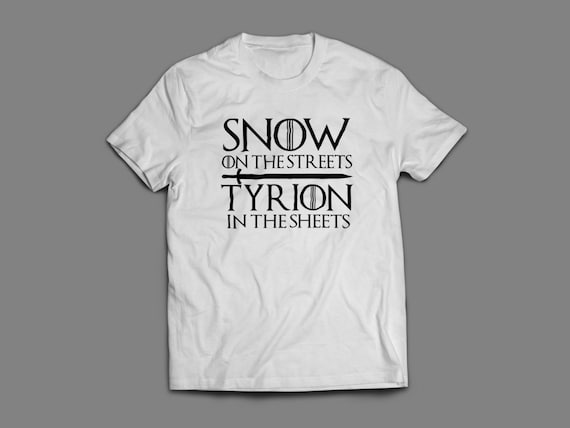 "Game of Thrones ""Snow on the Streets, Tyrion In The Sheets"" T-Shirt S-4XL And Long Sleeve Available"