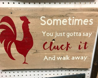 Sometimes you just gotta say cluck wood art
