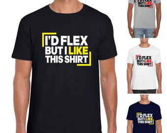I'd Flex But I Like This Shirt - Mens/Adults Tshirt - Novelty/Funny/Gift/Present/Fitness/Gym/Workout/Muscle Tshirt