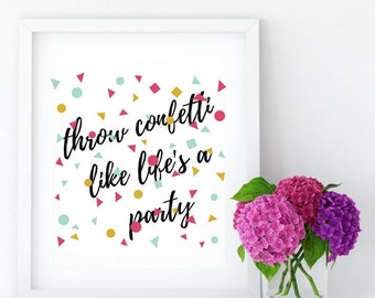 Throw Confetti Like It's A Party Printable Art, Motivational Quote, Digital Download, PDF Printable, Inspirational Quote, Printable Gift